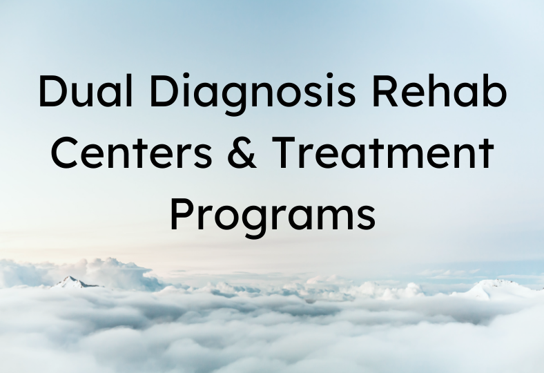 Dual Diagnosis Rehab Centers and Treatment Programs
